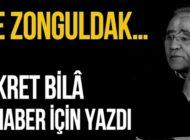 "FİKRET BİLA'DA ""ZONGULDAK'A TEŞVİK"" DEDİ"